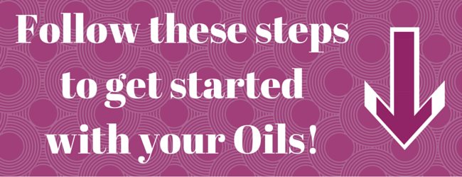 Follow these steps to get started with your Oils!